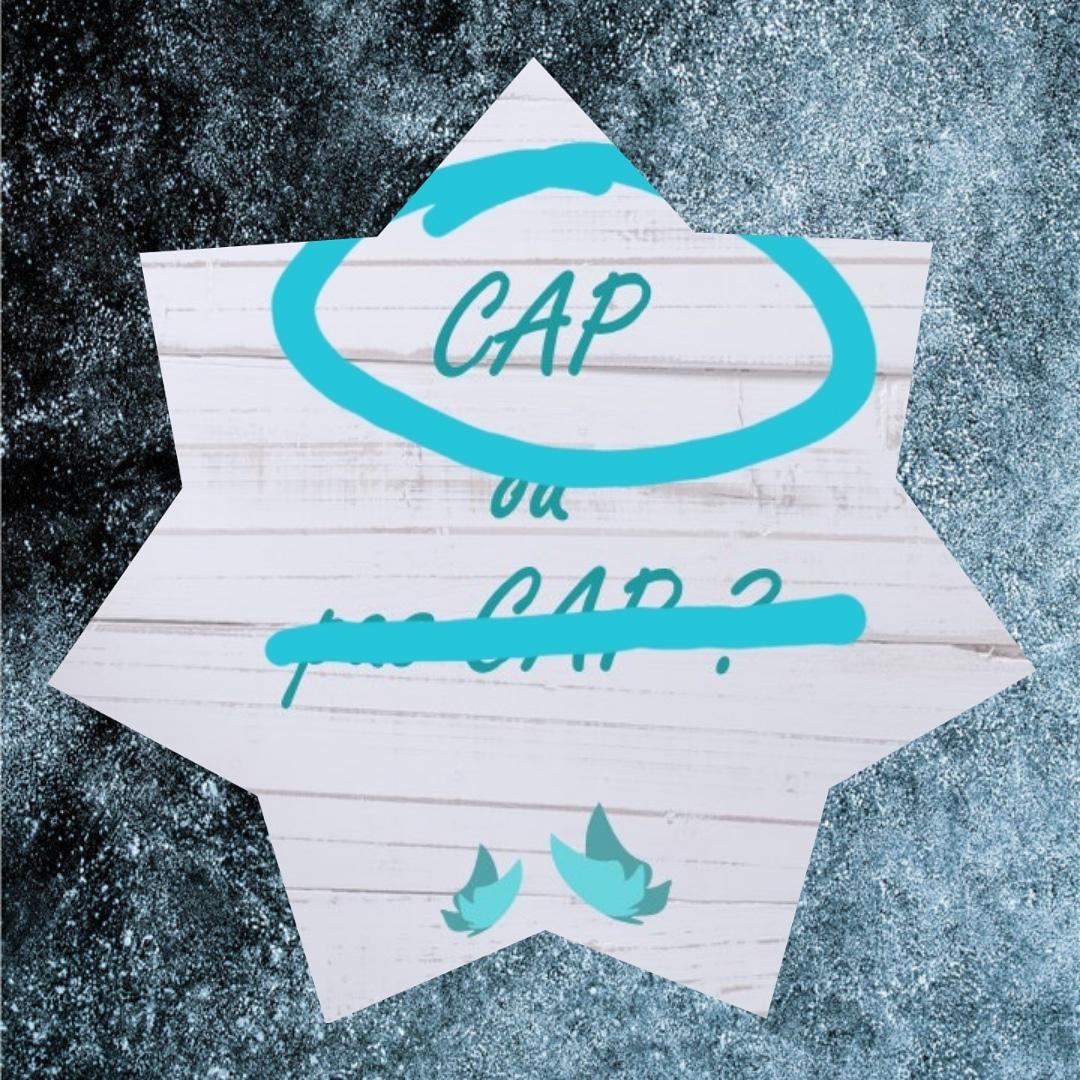 CAP ou pas CAP